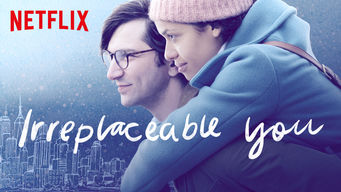 Irreplaceable You Netflix Official Site